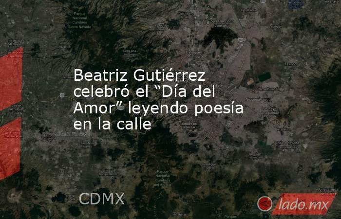 """Beatriz Gutiérrez celebró el """"Día del Amor"""" leyendo poesía en la calle. Noticias en tiempo real"""