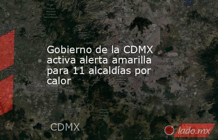 Gobierno de la CDMX activa alerta amarilla para 11 alcaldías por calor. Noticias en tiempo real