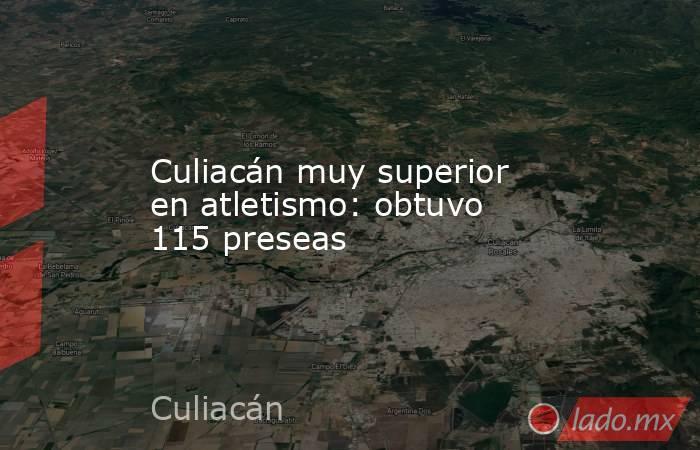 Culiacán muy superior en atletismo: obtuvo 115 preseas. Noticias en tiempo real