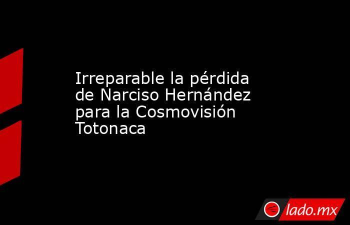 Irreparable la pérdida de Narciso Hernández para la Cosmovisión Totonaca. Noticias en tiempo real