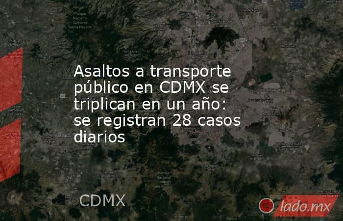 Asaltos a transporte público en CDMX se triplican en un año: se registran 28 casos diarios. Noticias en tiempo real