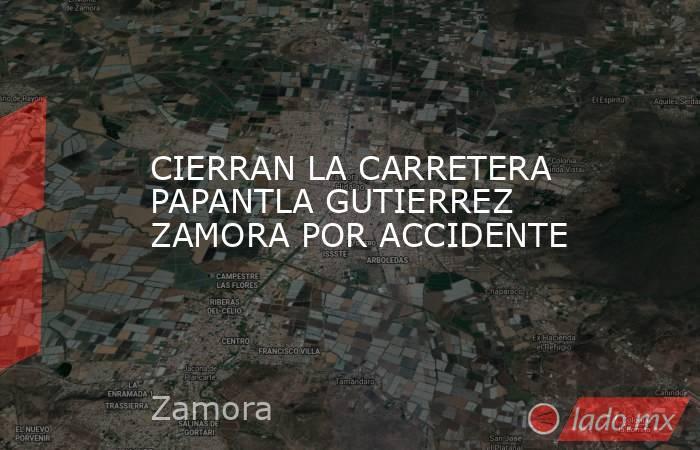 CIERRAN LA CARRETERA PAPANTLA GUTIERREZ ZAMORA POR ACCIDENTE. Noticias en tiempo real