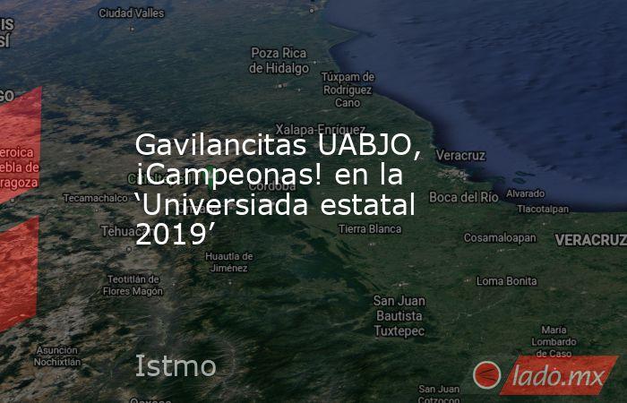 Gavilancitas UABJO, ¡Campeonas! en la 'Universiada estatal 2019'. Noticias en tiempo real