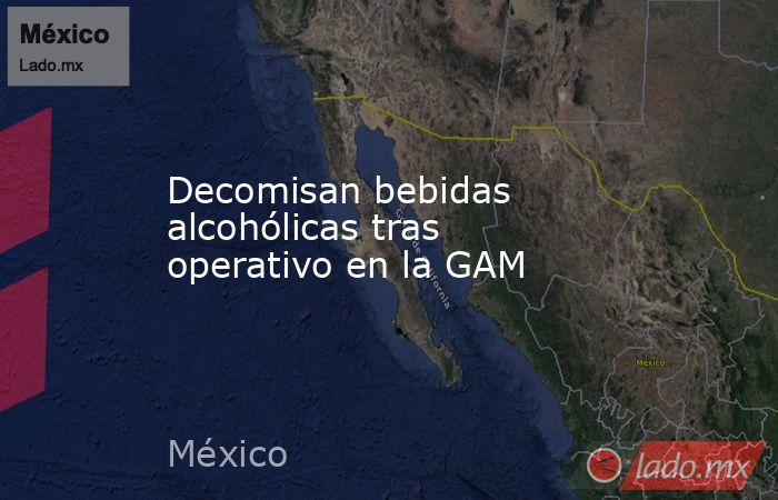 Decomisan bebidas alcohólicas tras operativo en la GAM. Noticias en tiempo real