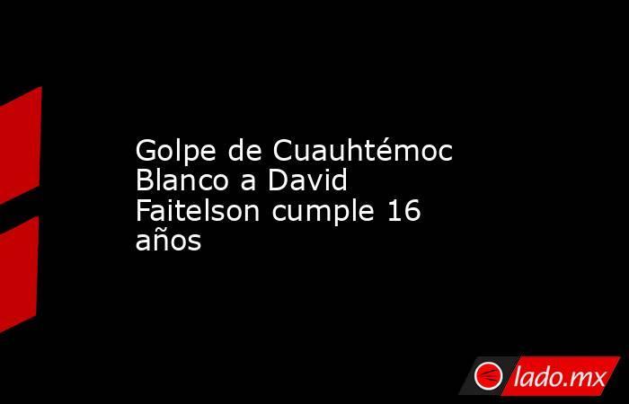 Golpe de Cuauhtémoc Blanco a David Faitelson cumple 16 años. Noticias en tiempo real