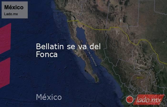 Bellatin se va del Fonca. Noticias en tiempo real
