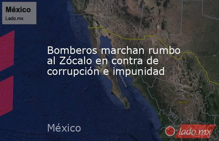 Bomberos marchan rumbo al Zócalo en contra de corrupción e impunidad. Noticias en tiempo real