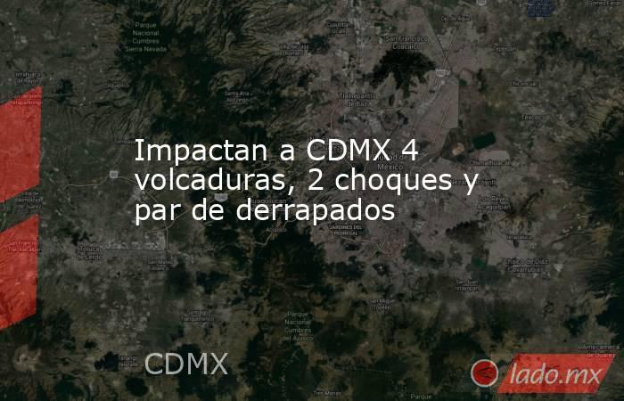 Impactan a CDMX 4 volcaduras, 2 choques y par de derrapados. Noticias en tiempo real