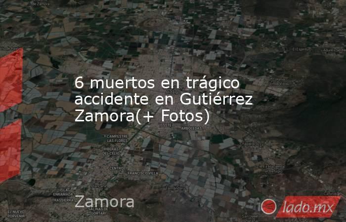 6 muertos en trágico accidente en Gutiérrez Zamora(+ Fotos). Noticias en tiempo real