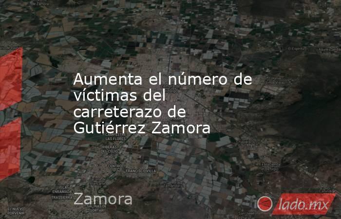 Aumenta el número de víctimas del carreterazo de Gutiérrez Zamora. Noticias en tiempo real