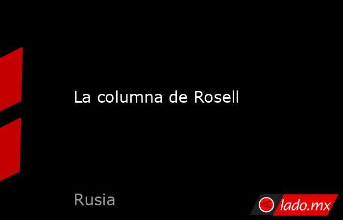 La columna de Rosell. Noticias en tiempo real