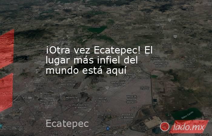 ¡Otra vez Ecatepec! El lugar más infiel del mundo está aquí . Noticias en tiempo real
