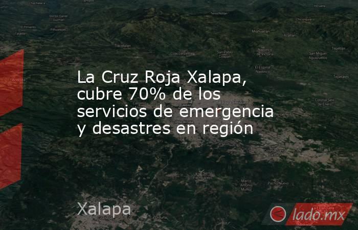 La Cruz Roja Xalapa, cubre 70% de los servicios de emergencia y desastres en región. Noticias en tiempo real
