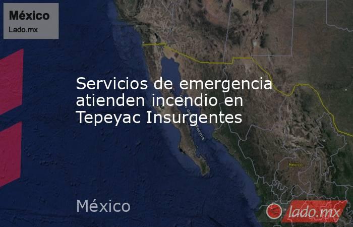 Servicios de emergencia atienden incendio en Tepeyac Insurgentes. Noticias en tiempo real