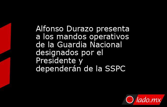 Alfonso Durazo presenta a los mandos operativos de la Guardia Nacional designados por el Presidente y dependerán de la SSPC. Noticias en tiempo real