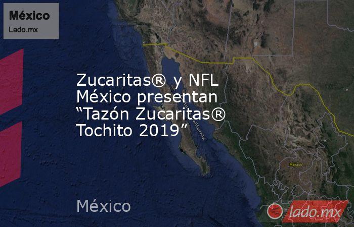 """Zucaritas® y NFL México presentan """"Tazón Zucaritas® Tochito 2019"""". Noticias en tiempo real"""