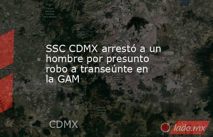 SSC CDMX arrestó a un hombre por presunto robo a transeúnte en la GAM. Noticias en tiempo real