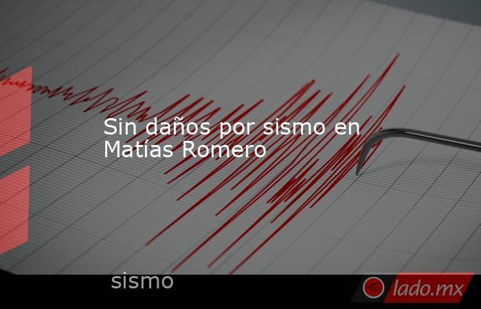 Sin daños por sismo en Matías Romero. Noticias en tiempo real