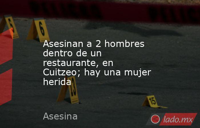 Asesinan a 2 hombres dentro de un restaurante, en Cuitzeo; hay una mujer herida. Noticias en tiempo real