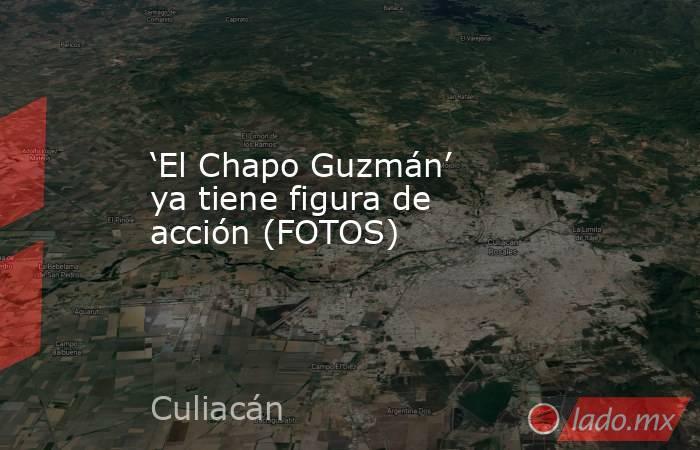 'El Chapo Guzmán' ya tiene figura de acción (FOTOS)  . Noticias en tiempo real