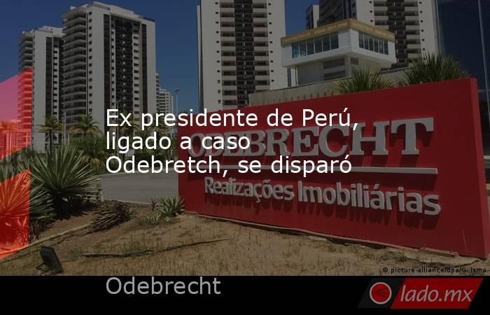 Ex presidente de Perú, ligado a caso Odebretch, se disparó. Noticias en tiempo real