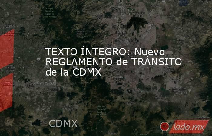 TEXTO ÍNTEGRO: Nuevo REGLAMENTO de TRÁNSITO de la CDMX. Noticias en tiempo real