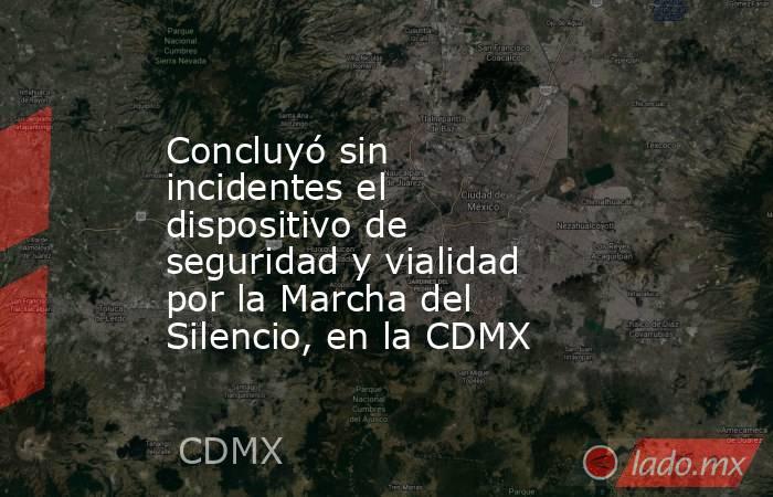 Concluyó sin incidentes el dispositivo de seguridad y vialidad por la Marcha del Silencio, en la CDMX. Noticias en tiempo real