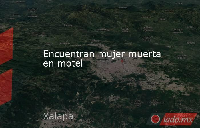 Encuentran mujer muerta en motel. Noticias en tiempo real