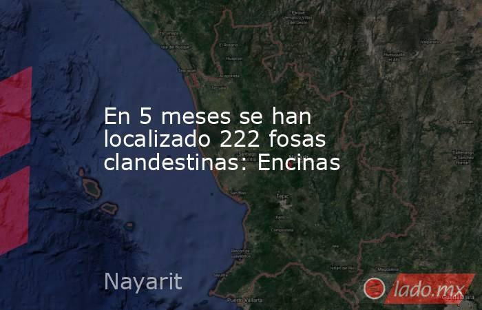 En 5 meses se han localizado 222 fosas clandestinas: Encinas. Noticias en tiempo real