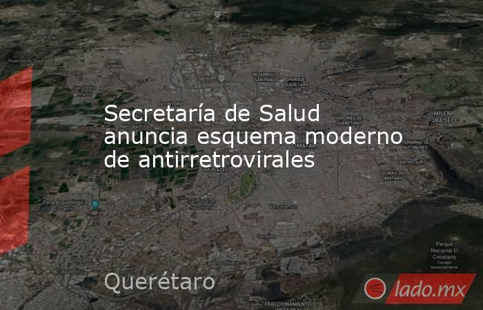 Secretaría de Salud anuncia esquema moderno de antirretrovirales. Noticias en tiempo real