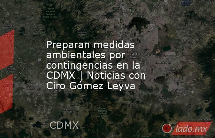 Preparan medidas ambientales por contingencias en la CDMX | Noticias con Ciro Gómez Leyva. Noticias en tiempo real