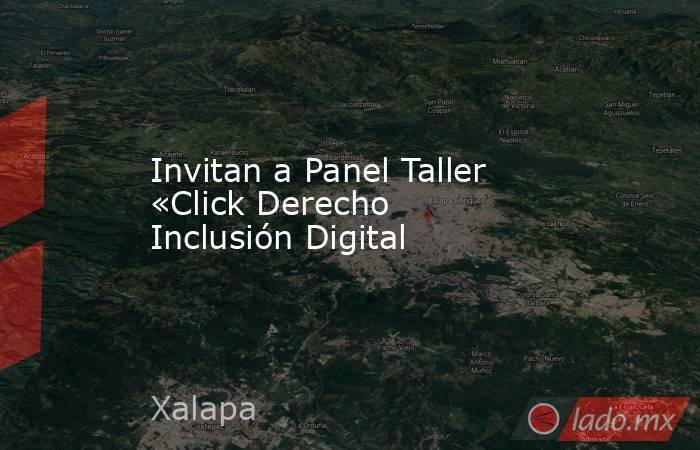 Invitan a Panel Taller «Click Derecho Inclusión Digital. Noticias en tiempo real