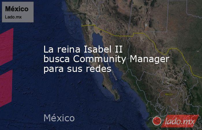 La reina Isabel II busca Community Manager para sus redes. Noticias en tiempo real
