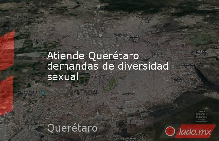 Atiende Querétaro demandas de diversidad sexual. Noticias en tiempo real