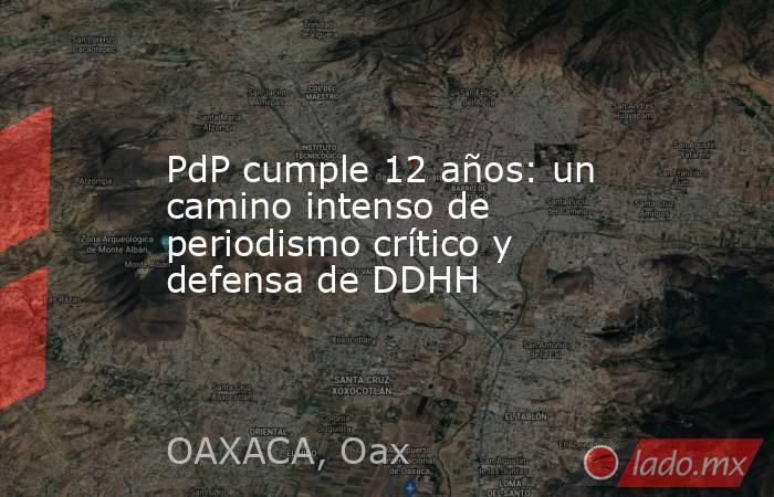 PdP cumple 12 años: un camino intenso de periodismo crítico y defensa de DDHH. Noticias en tiempo real