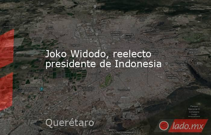 Joko Widodo, reelecto presidente de Indonesia. Noticias en tiempo real