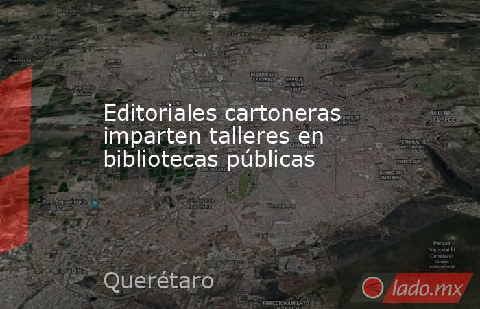 Editoriales cartoneras imparten talleres en bibliotecas públicas. Noticias en tiempo real