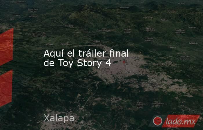 Aquí el tráiler final de Toy Story 4. Noticias en tiempo real