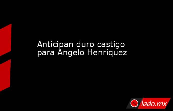 Anticipan duro castigo para Angelo Henríquez. Noticias en tiempo real