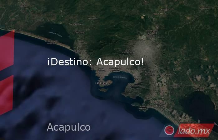 ¡Destino: Acapulco!. Noticias en tiempo real