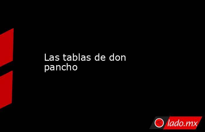 Las tablas de don pancho. Noticias en tiempo real