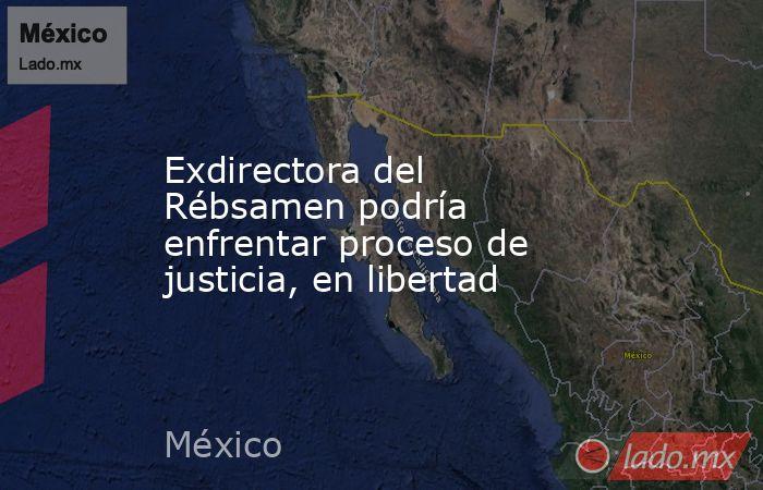 Exdirectora del Rébsamen podría enfrentar proceso de justicia, en libertad. Noticias en tiempo real