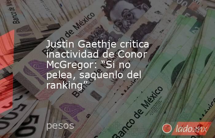 """Justin Gaethje critica inactividad de Conor McGregor: """"Si no pelea, saquenlo del ranking"""". Noticias en tiempo real"""