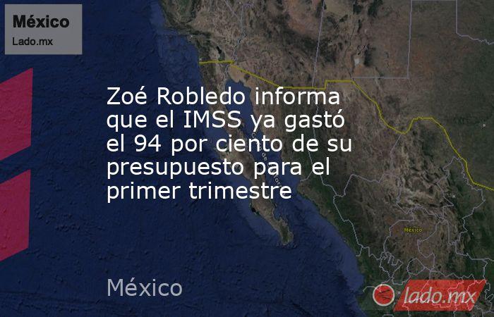 Zoé Robledo informa que el IMSS ya gastó el 94 por ciento de su presupuesto para el primer trimestre. Noticias en tiempo real