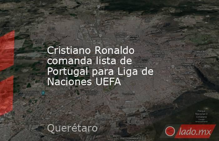 Cristiano Ronaldo comanda lista de Portugal para Liga de Naciones UEFA. Noticias en tiempo real