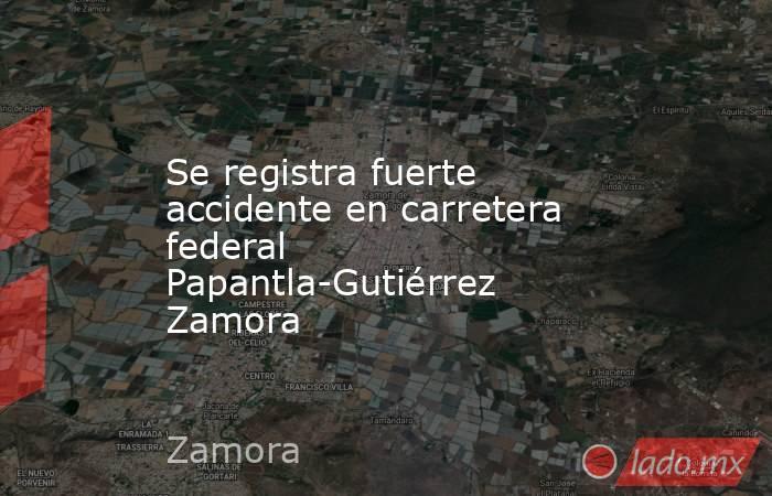 Se registra fuerte accidente en carretera federal Papantla-Gutiérrez Zamora. Noticias en tiempo real