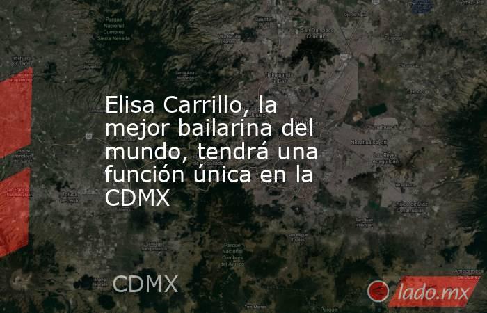 Elisa Carrillo, la mejor bailarina del mundo, tendrá una función única en la CDMX. Noticias en tiempo real