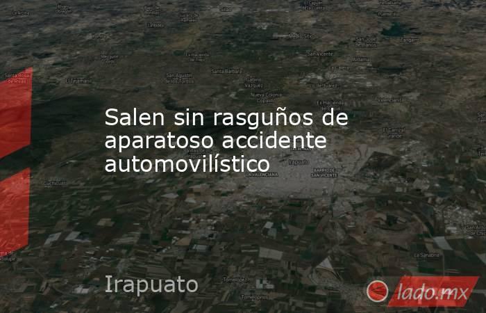 Salen sin rasguños de aparatoso accidente automovilístico. Noticias en tiempo real