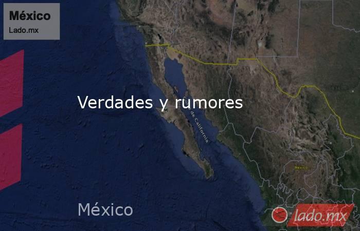 Verdades y rumores. Noticias en tiempo real