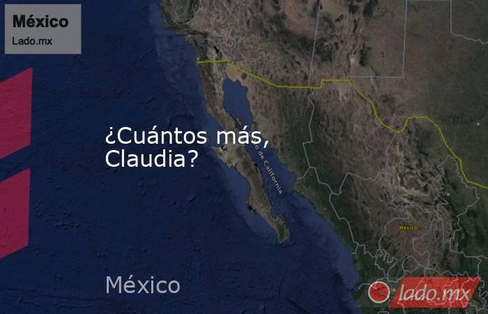 ¿Cuántos más, Claudia?. Noticias en tiempo real